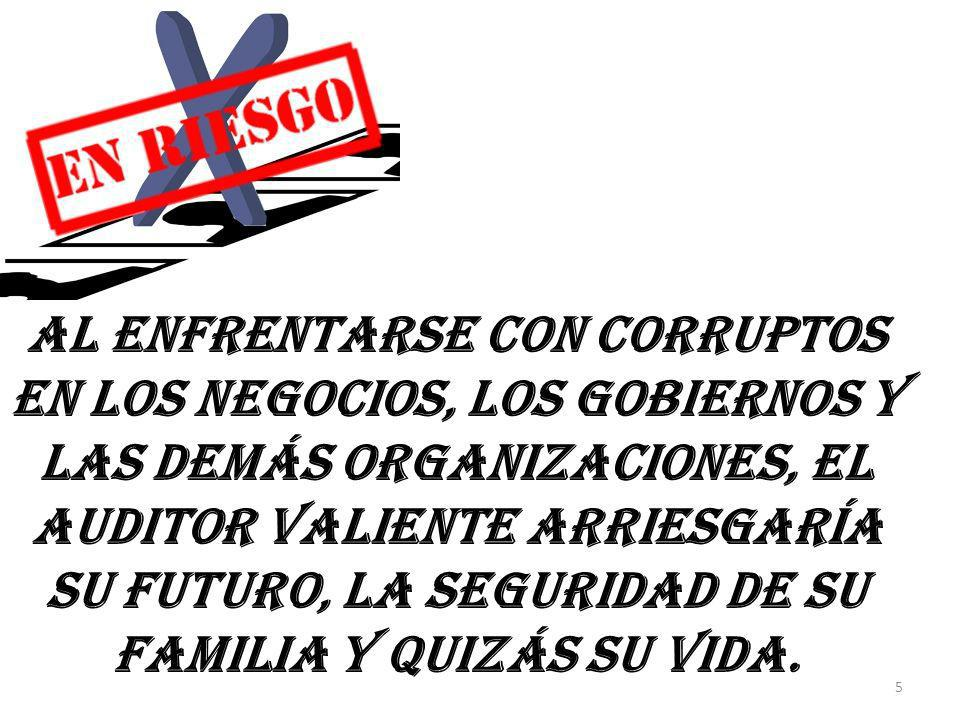 Al enfrentarse con corruptos en los negocios, los gobiernos y las demás organizaciones, el auditor valiente arriesgaría su futuro, la seguridad de su
