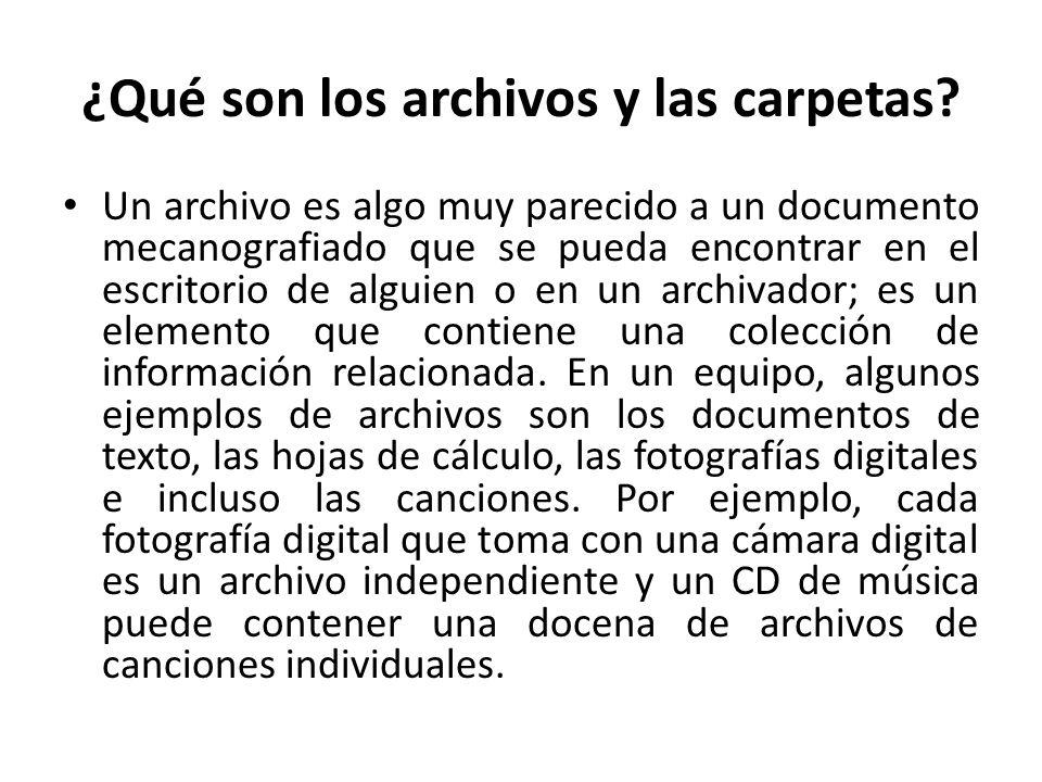 ¿Qué son los archivos y las carpetas? Un archivo es algo muy parecido a un documento mecanografiado que se pueda encontrar en el escritorio de alguien