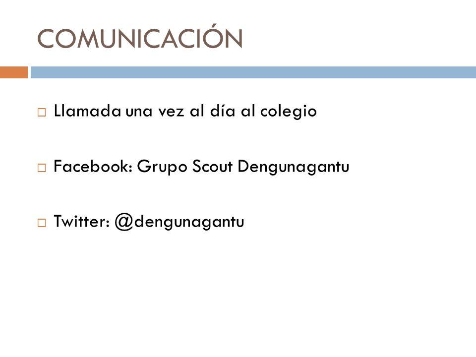 COMUNICACIÓN Llamada una vez al día al colegio Facebook: Grupo Scout Dengunagantu Twitter: @dengunagantu