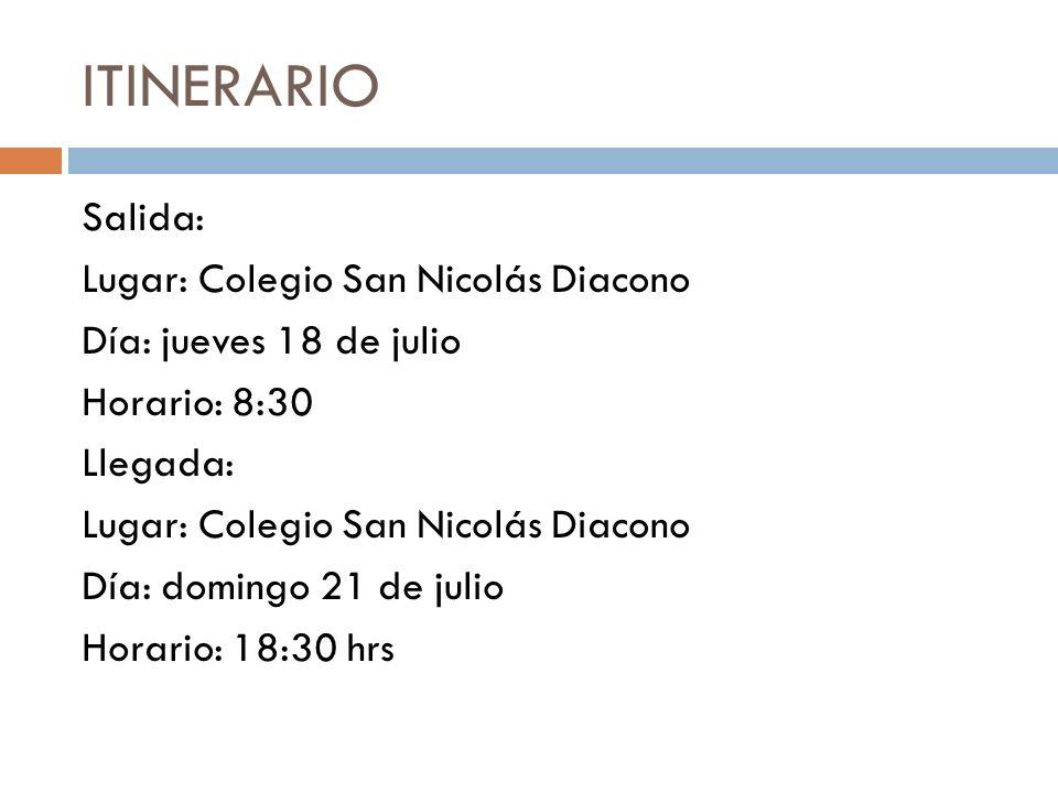 ITINERARIO Salida: Lugar: Colegio San Nicolás Diacono Día: jueves 18 de julio Horario: 8:30 Llegada: Lugar: Colegio San Nicolás Diacono Día: domingo 2