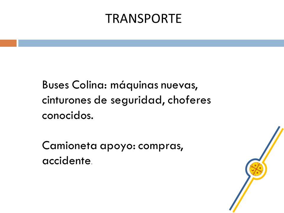 TRANSPORTE Buses Colina: máquinas nuevas, cinturones de seguridad, choferes conocidos. Camioneta apoyo: compras, accidente.