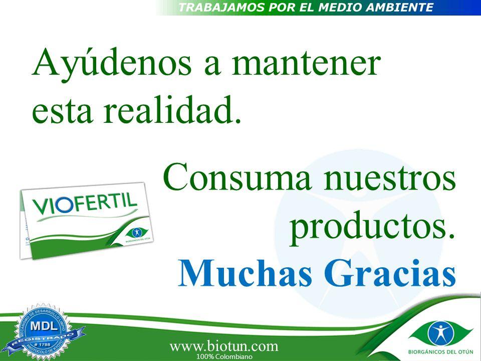 www.biotun.com 100% Colombiano Ayúdenos a mantener esta realidad. Consuma nuestros productos. Muchas Gracias