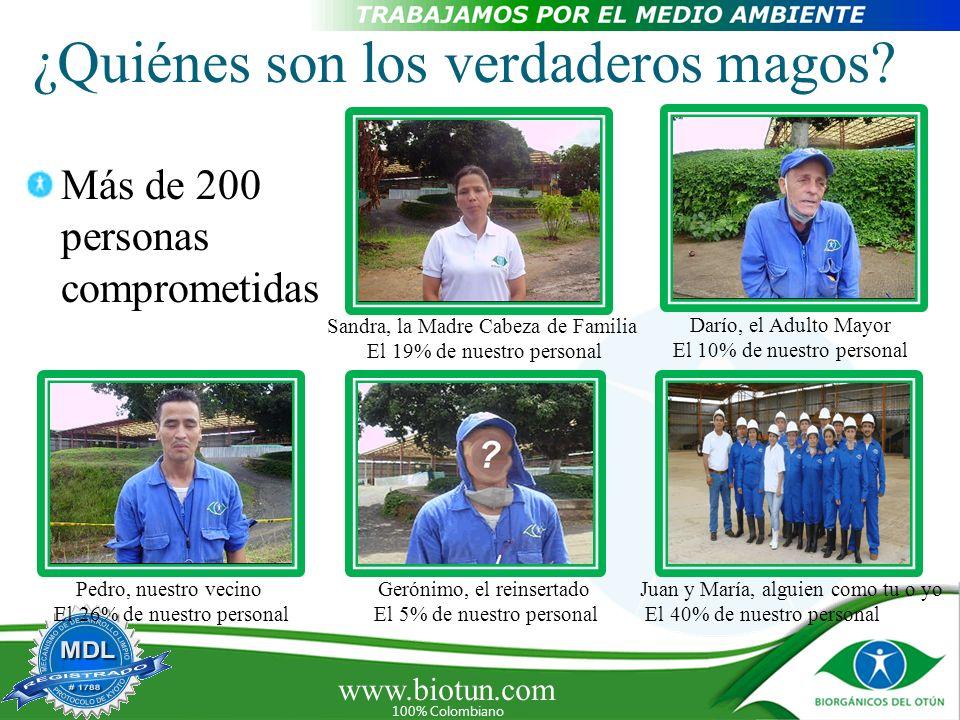 www.biotun.com 100% Colombiano ¿Quiénes son los verdaderos magos? Más de 200 personas comprometidas Sandra, la Madre Cabeza de Familia El 19% de nuest