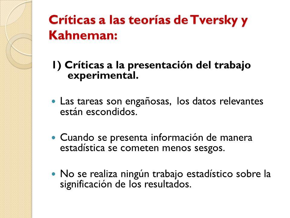 Críticas a las teorías de Tversky y Kahneman: 1) Críticas a la presentación del trabajo experimental. Las tareas son engañosas, los datos relevantes e