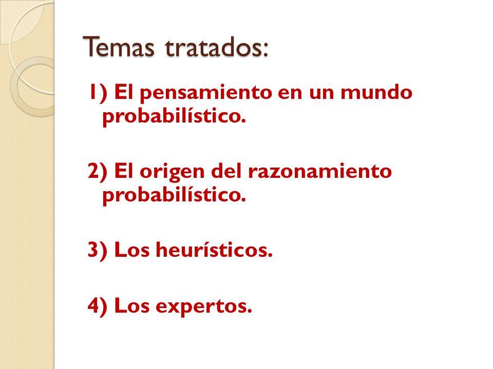 Temas tratados: 1) El pensamiento en un mundo probabilístico. 2) El origen del razonamiento probabilístico. 3) Los heurísticos. 4) Los expertos.