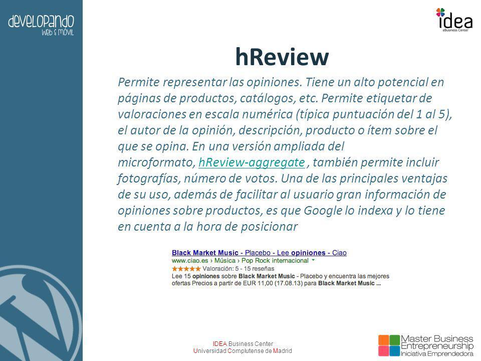 IDEA Business Center Universidad Complutense de Madrid hReview Permite representar las opiniones. Tiene un alto potencial en páginas de productos, cat
