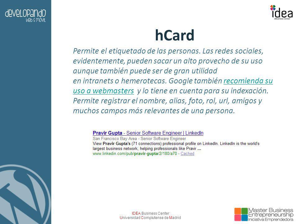 IDEA Business Center Universidad Complutense de Madrid hCard Permite el etiquetado de las personas. Las redes sociales, evidentemente, pueden sacar un