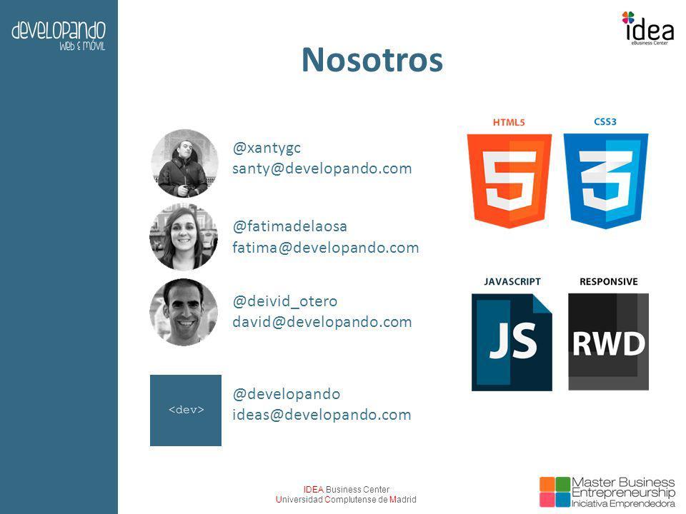 IDEA Business Center Universidad Complutense de Madrid Nosotros @xantygc @fatimadelaosa @deivid_otero santy@developando.com david@developando.com fati