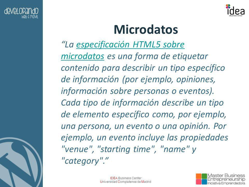 IDEA Business Center Universidad Complutense de Madrid Microdatos La especificación HTML5 sobre microdatos es una forma de etiquetar contenido para describir un tipo específico de información (por ejemplo, opiniones, información sobre personas o eventos).