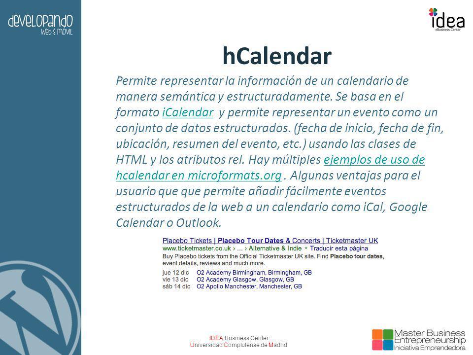 IDEA Business Center Universidad Complutense de Madrid hCalendar Permite representar la información de un calendario de manera semántica y estructuradamente.
