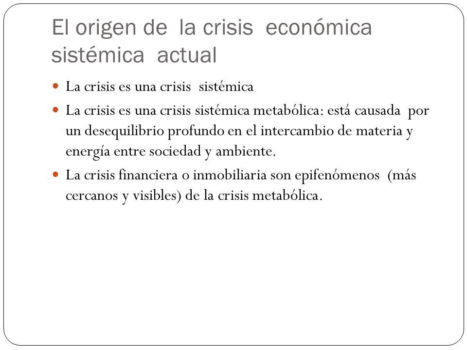 El origen de la crisis económica sistémica actual La crisis es una crisis sistémica La crisis es una crisis sistémica metabólica: está causada por un desequilibrio profundo en el intercambio de materia y energía entre sociedad y ambiente.