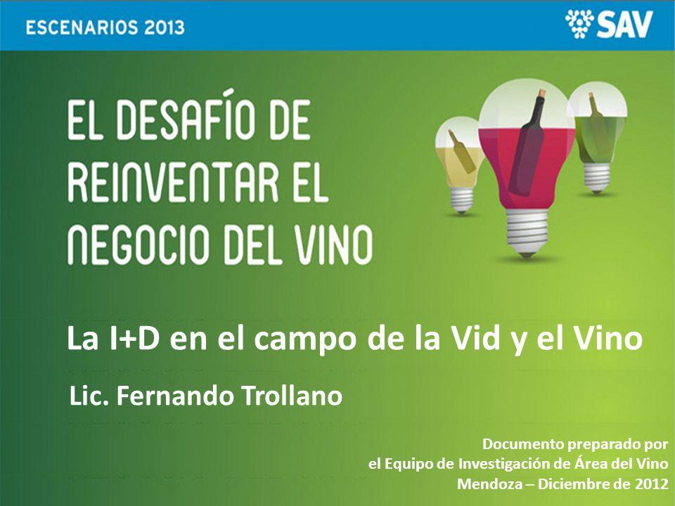 La I+D en el campo de la Vid y el Vino Lic. Fernando Trollano Documento preparado por el Equipo de Investigación de Área del Vino Mendoza – Diciembre