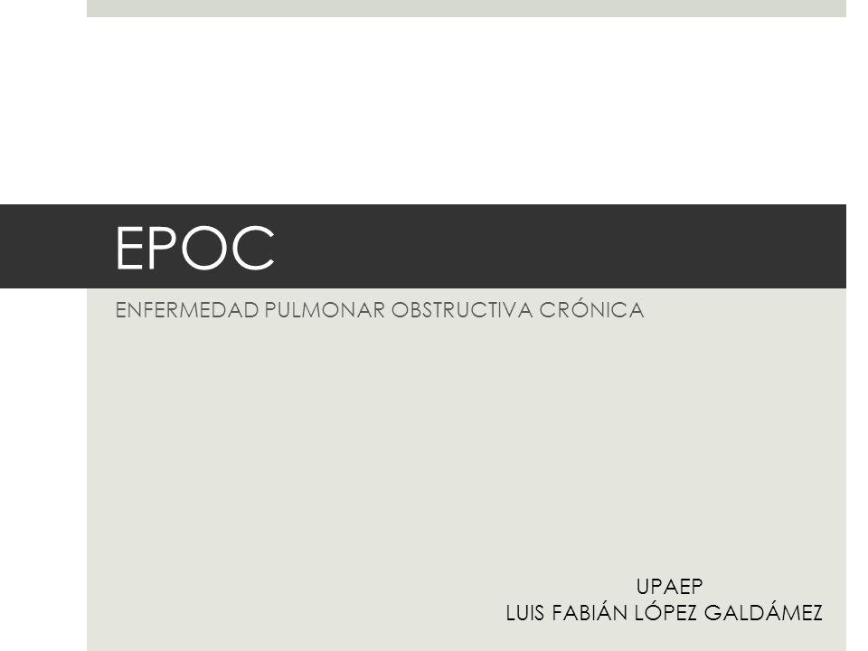 EPOC ENFERMEDAD PULMONAR OBSTRUCTIVA CRÓNICA UPAEP LUIS FABIÁN LÓPEZ GALDÁMEZ