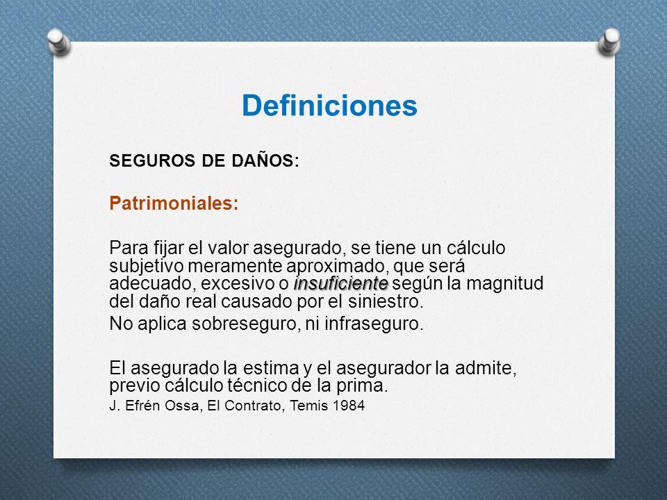 Definiciones SEGUROS DE DAÑOS: Patrimoniales: insuficiente Para fijar el valor asegurado, se tiene un cálculo subjetivo meramente aproximado, que será