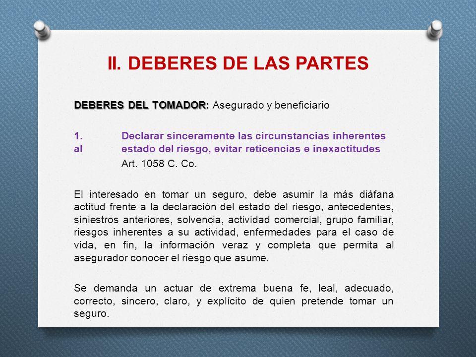 II. DEBERES DE LAS PARTES DEBERES DEL TOMADOR DEBERES DEL TOMADOR: Asegurado y beneficiario 1.Declarar sinceramente las circunstancias inherentes al e