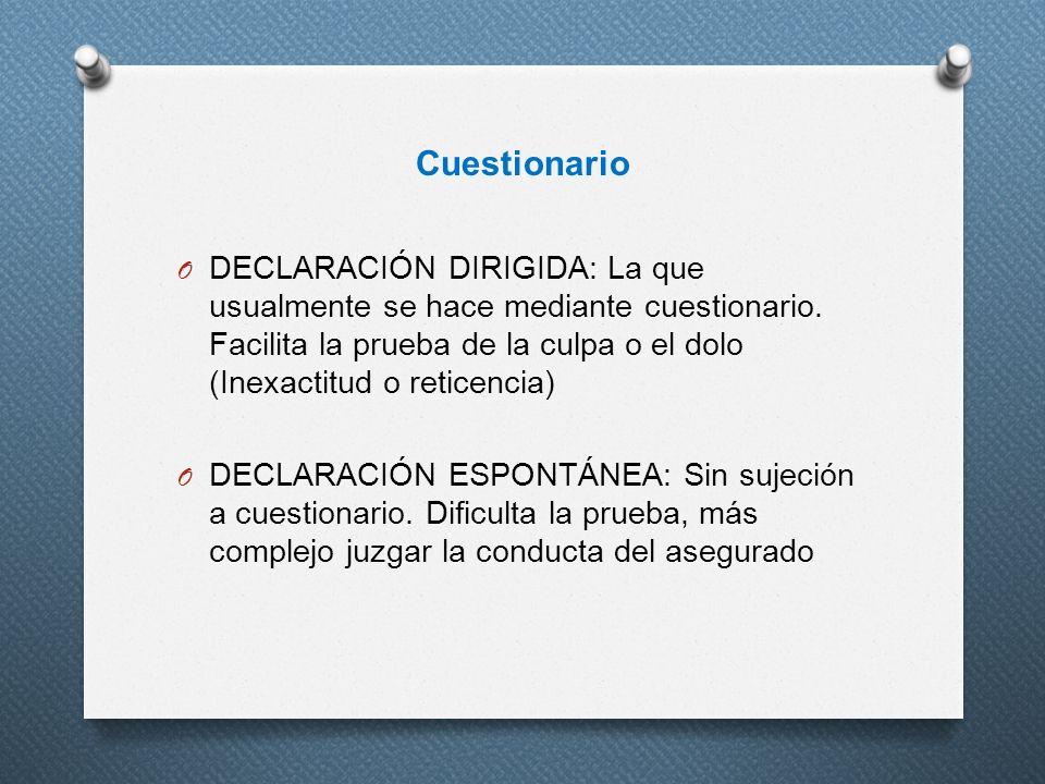 Cuestionario O DECLARACIÓN DIRIGIDA: La que usualmente se hace mediante cuestionario. Facilita la prueba de la culpa o el dolo (Inexactitud o reticenc