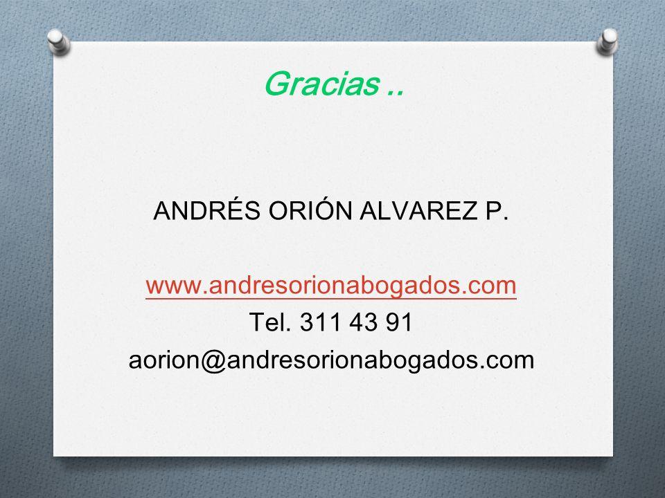 Gracias.. ANDRÉS ORIÓN ALVAREZ P. www.andresorionabogados.com Tel. 311 43 91 aorion@andresorionabogados.com