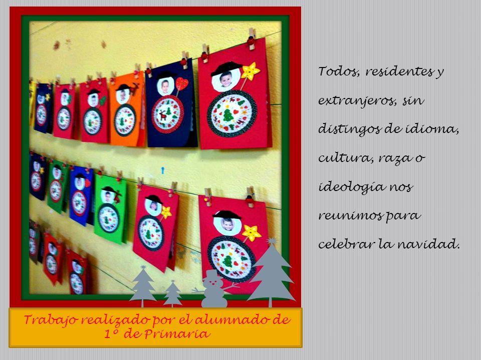 Trabajo realizado por el alumnado de 1º de Primaria Todos, residentes y extranjeros, sin distingos de idioma, cultura, raza o ideología nos reunimos para celebrar la navidad.