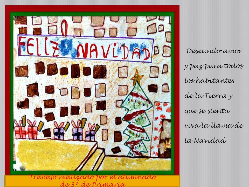Trabajo realizado por el alumnado de 3º de Primaria Deseando amor y paz para todos los habitantes de la Tierra y que se sienta viva la llama de la Nav