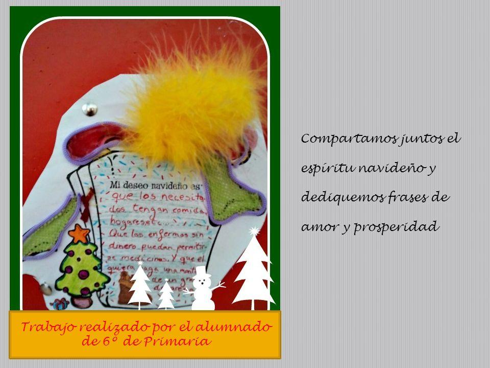 Trabajo realizado por el alumnado de 6º de Primaria Compartamos juntos el espíritu navideño y dediquemos frases de amor y prosperidad