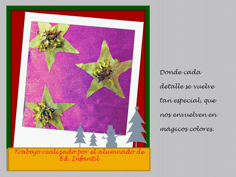 Trabajo realizado por el alumnado de Ed. Infantil Donde cada detalle se vuelve tan especial, que nos envuelven en mágicos colores.