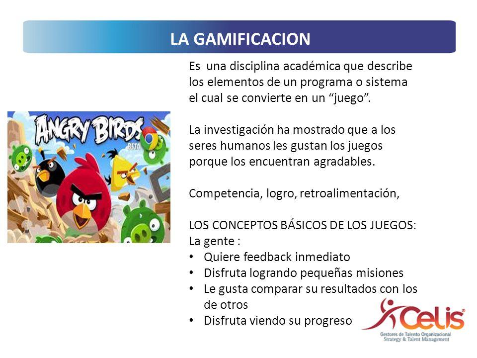 LA GAMIFICACION Es una disciplina académica que describe los elementos de un programa o sistema el cual se convierte en un juego. La investigación ha