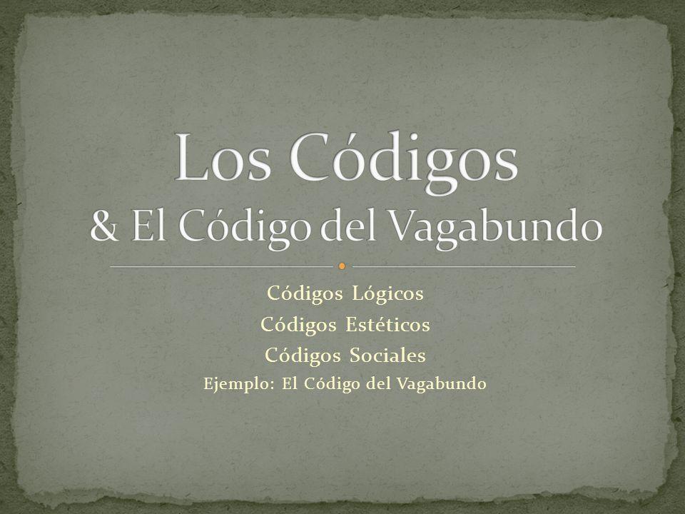 Códigos Lógicos Códigos Estéticos Códigos Sociales Ejemplo: El Código del Vagabundo