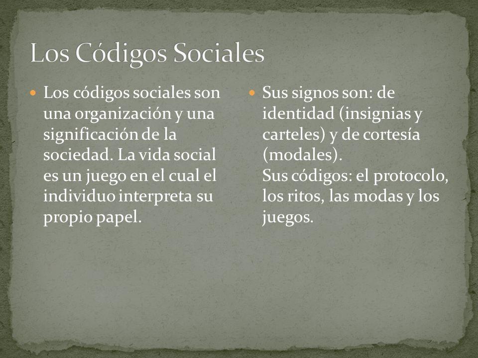 Los códigos sociales son una organización y una significación de la sociedad. La vida social es un juego en el cual el individuo interpreta su propio