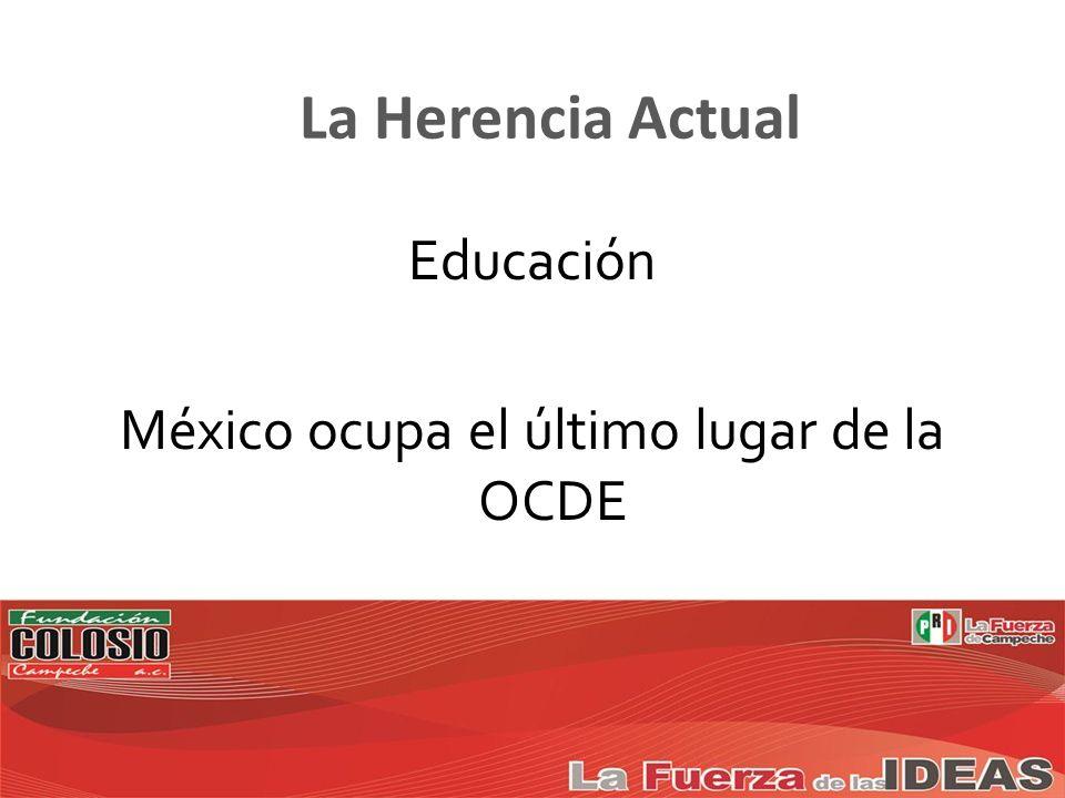 Educación México ocupa el último lugar de la OCDE La Herencia Actual