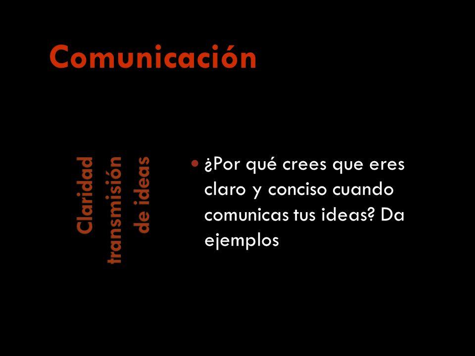¿Por qué crees que eres claro y conciso cuando comunicas tus ideas Da ejemplos Comunicación