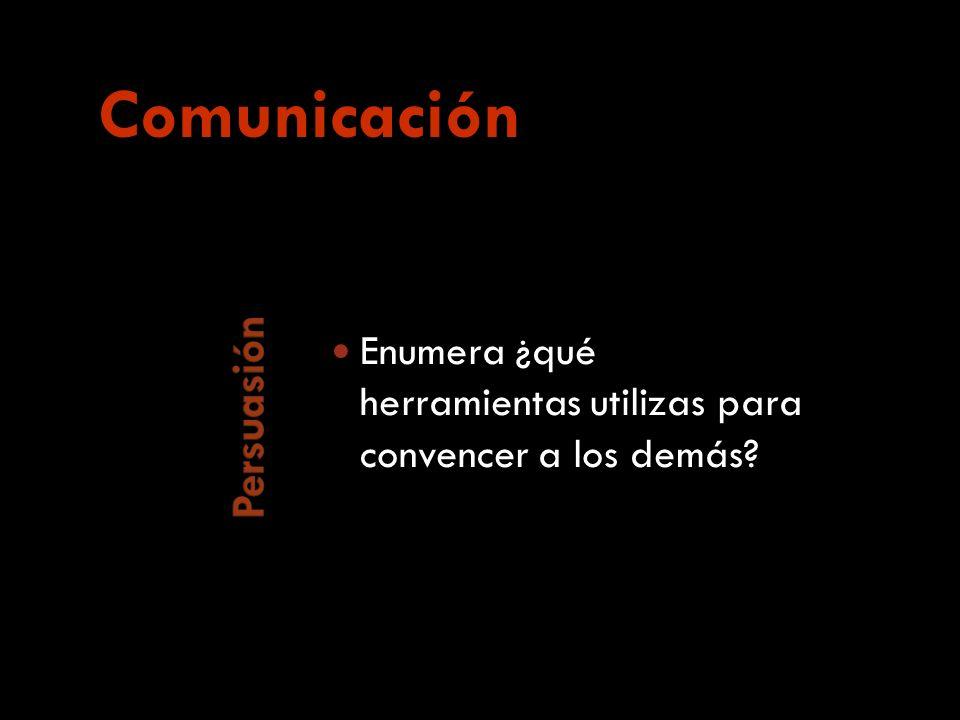 Enumera ¿qué herramientas utilizas para convencer a los demás Comunicación