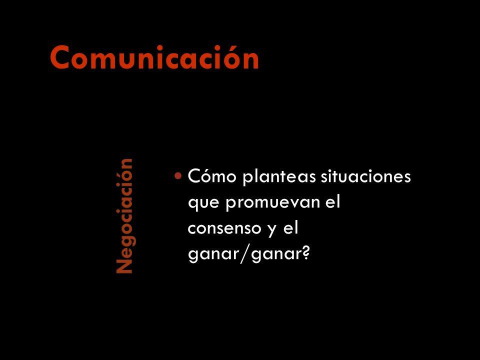 Cómo planteas situaciones que promuevan el consenso y el ganar/ganar Comunicación
