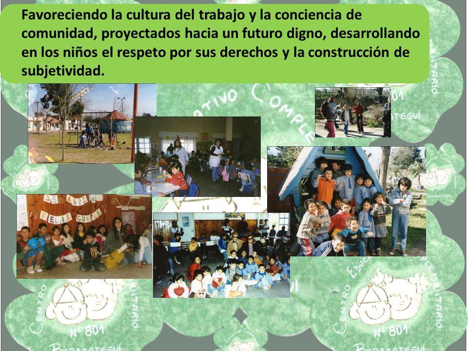 Favoreciendo la cultura del trabajo y la conciencia de comunidad, proyectados hacia un futuro digno, desarrollando en los niños el respeto por sus derechos y la construcción de subjetividad.