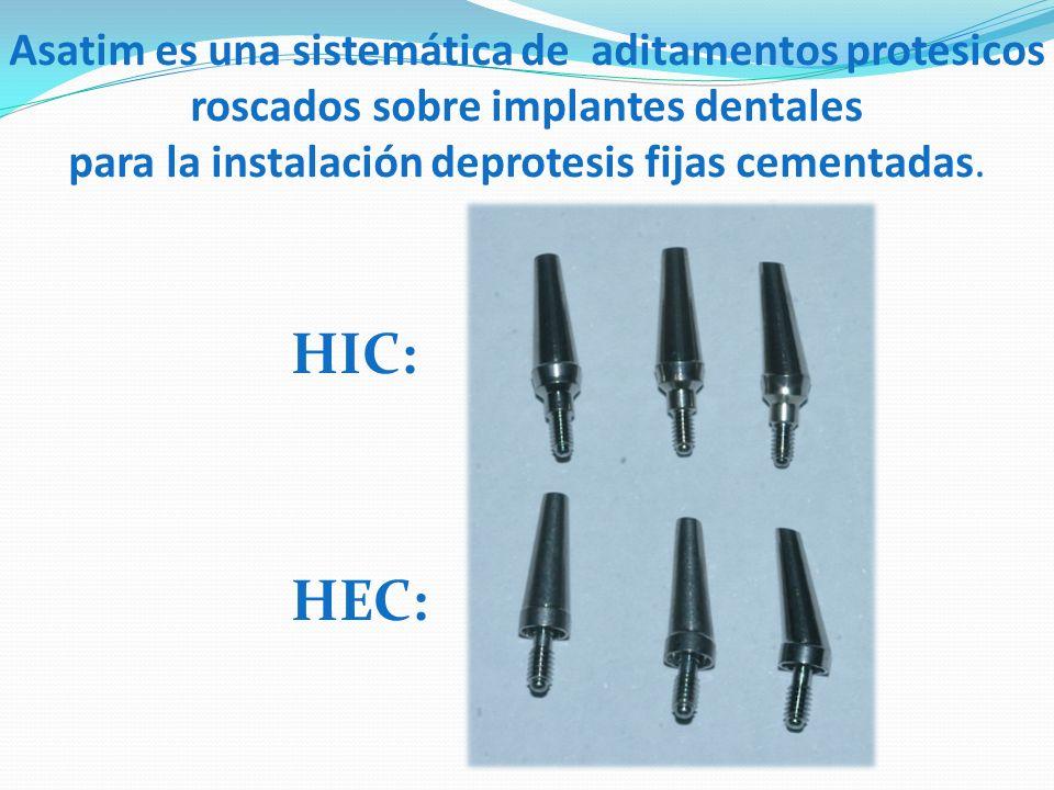 Asatim es una sistemática de aditamentos protesicos roscados sobre implantes dentales para la instalación deprotesis fijas cementadas. HIC: HEC: