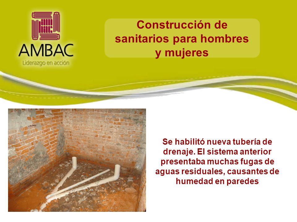 Construcción de sanitarios para hombres y mujeres Se habilitó nueva tubería de drenaje. El sistema anterior presentaba muchas fugas de aguas residuale