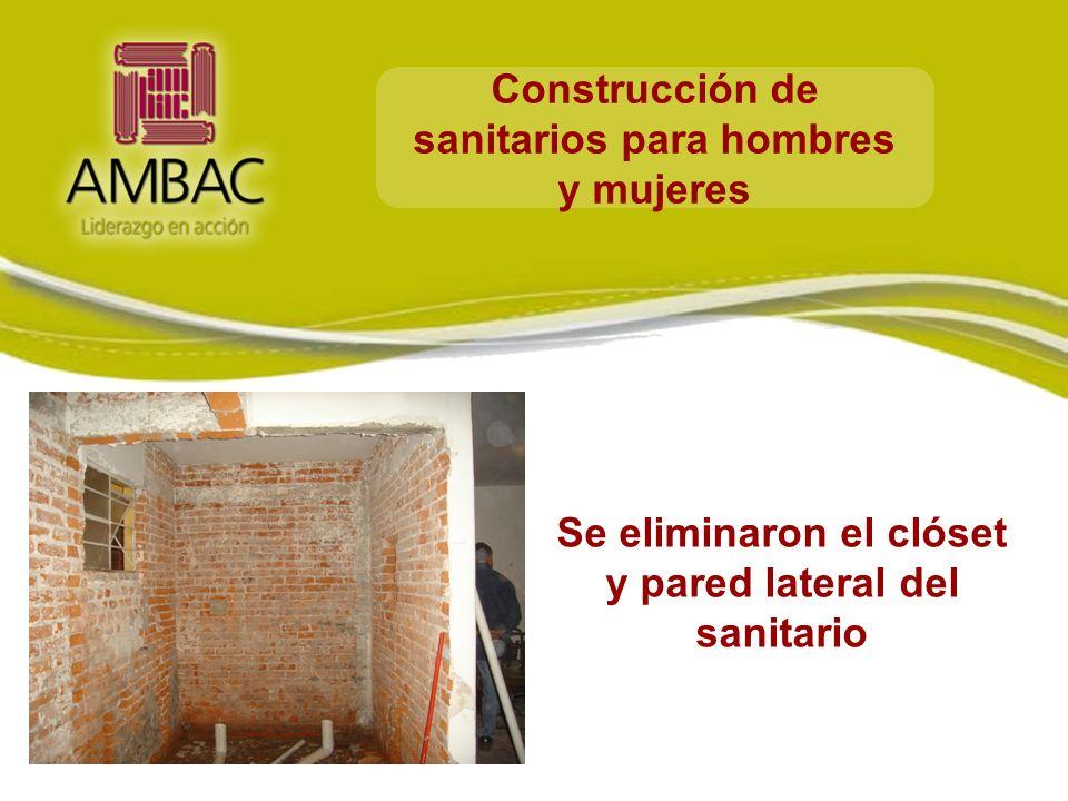 Construcción de sanitarios para hombres y mujeres Se eliminaron el clóset y pared lateral del sanitario