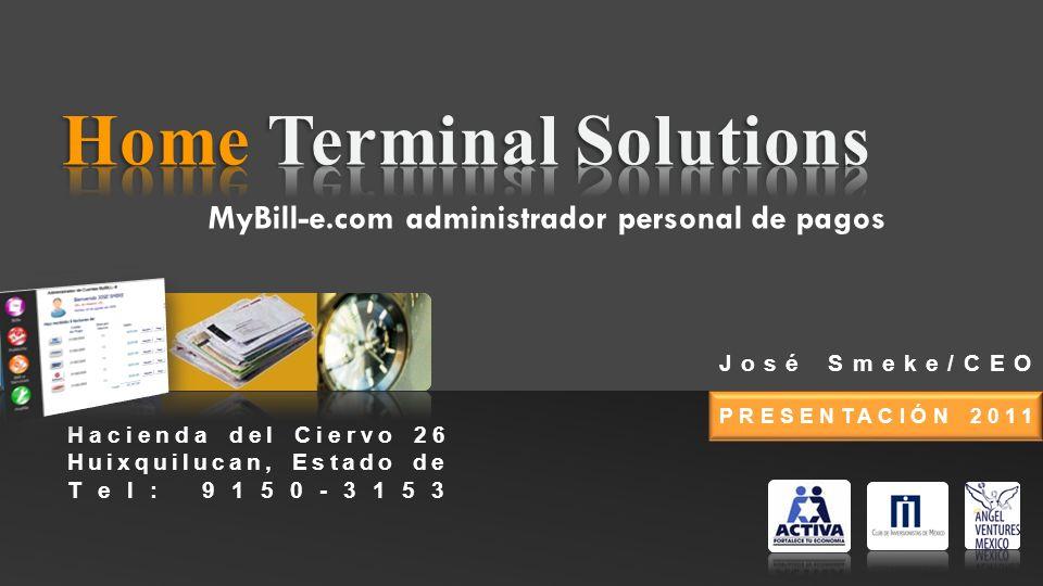 José Smeke/CEO PRESENTACIÓN 2011 Hacienda del Ciervo 26 Huixquilucan, Estado de Tel: 9150-3153 MyBill-e.com administrador personal de pagos