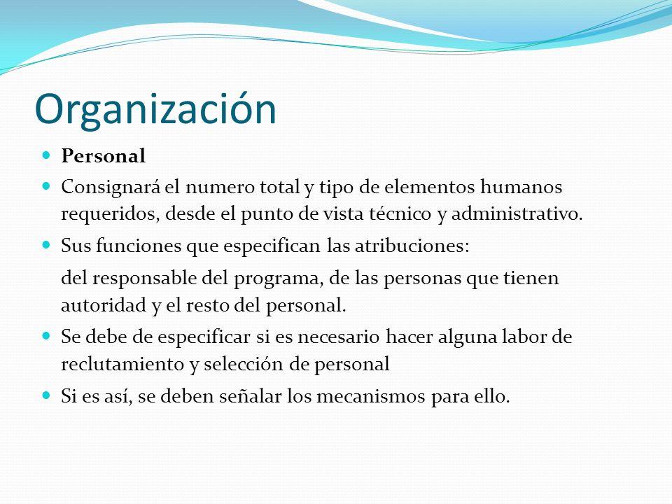 Organización Personal Consignará el numero total y tipo de elementos humanos requeridos, desde el punto de vista técnico y administrativo. Sus funcion