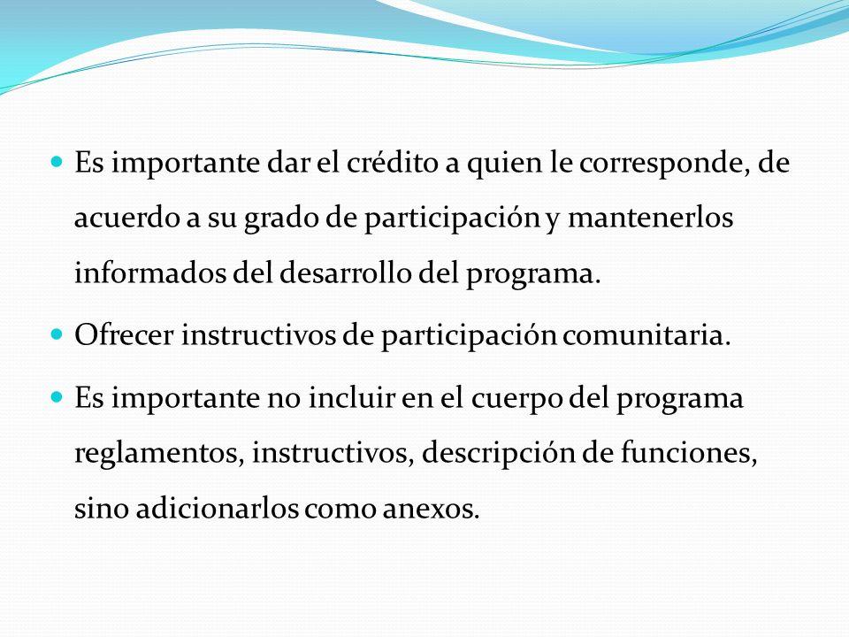 Es importante dar el crédito a quien le corresponde, de acuerdo a su grado de participación y mantenerlos informados del desarrollo del programa.