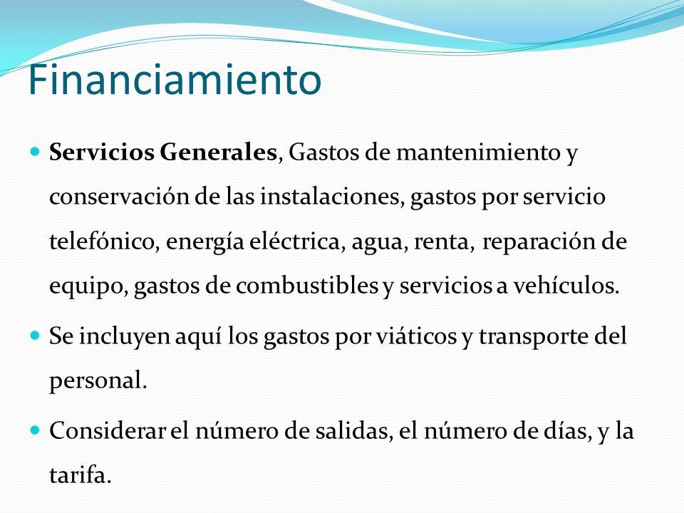 Financiamiento Servicios Generales, Gastos de mantenimiento y conservación de las instalaciones, gastos por servicio telefónico, energía eléctrica, agua, renta, reparación de equipo, gastos de combustibles y servicios a vehículos.
