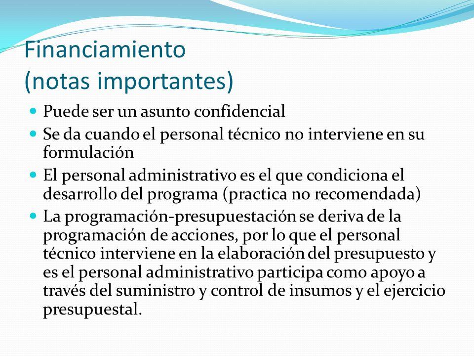 Financiamiento (notas importantes) Puede ser un asunto confidencial Se da cuando el personal técnico no interviene en su formulación El personal admin