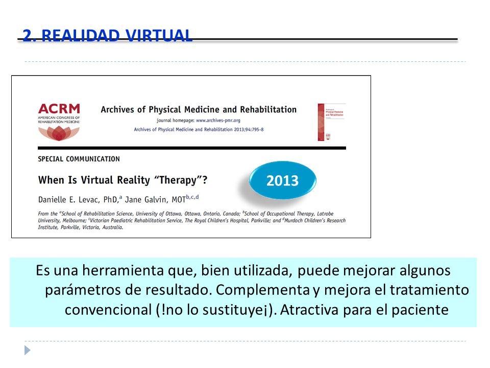 2. REALIDAD VIRTUAL Es una herramienta que, bien utilizada, puede mejorar algunos parámetros de resultado. Complementa y mejora el tratamiento convenc