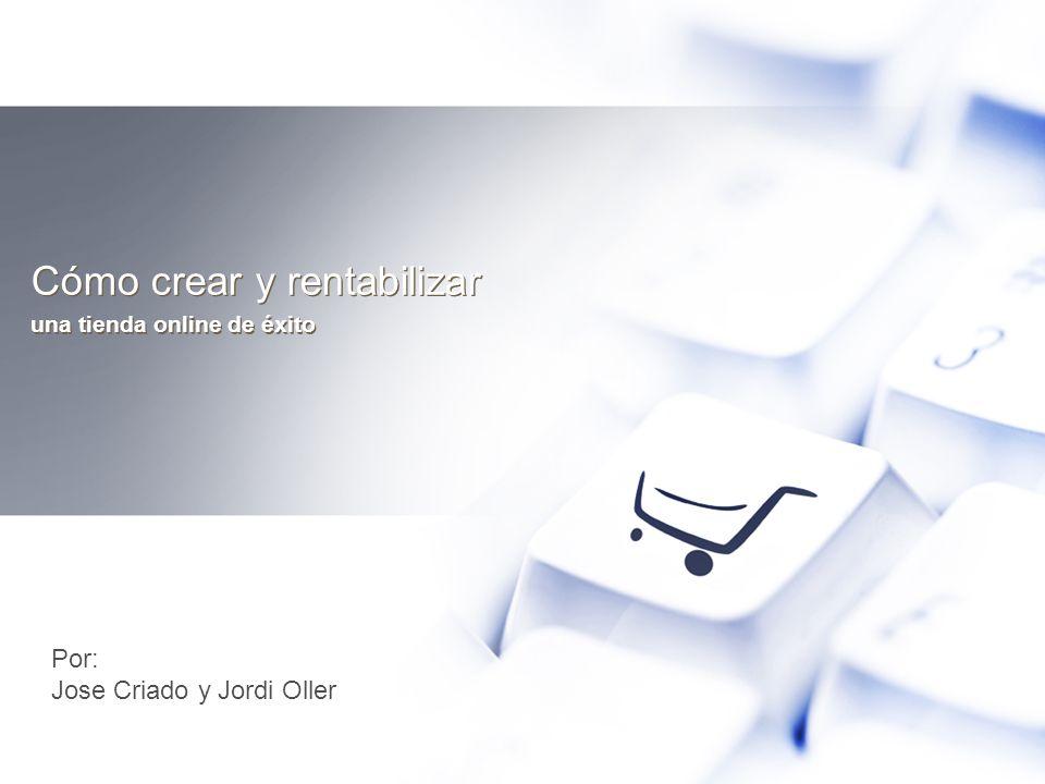 Cómo crear y rentabilizar una tienda online de éxito Por: Jose Criado y Jordi Oller