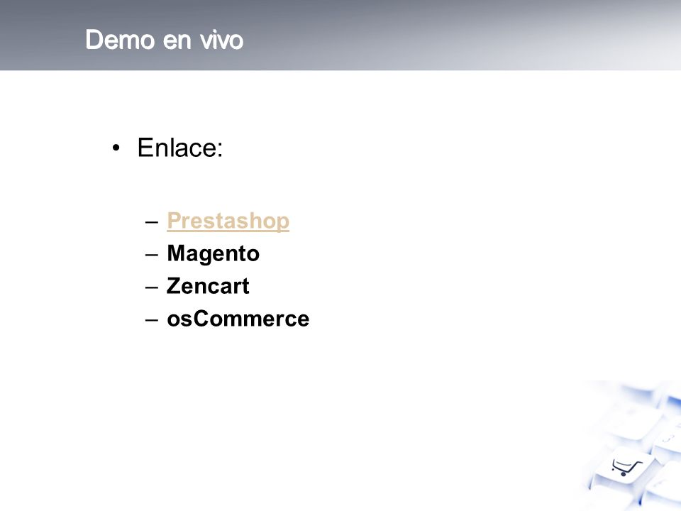 Demo en vivo Enlace: –PrestashopPrestashop –Magento –Zencart –osCommerce