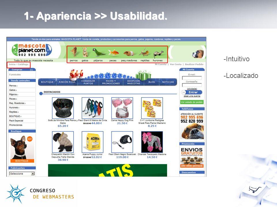 1- Apariencia >> Usabilidad. -Intuitivo -Localizado