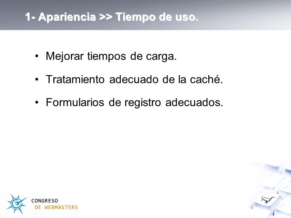 1- Apariencia >> Tiempo de uso. Mejorar tiempos de carga.