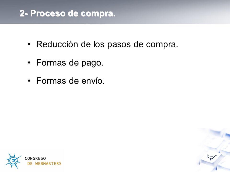 2- Proceso de compra. Reducción de los pasos de compra. Formas de pago. Formas de envío.