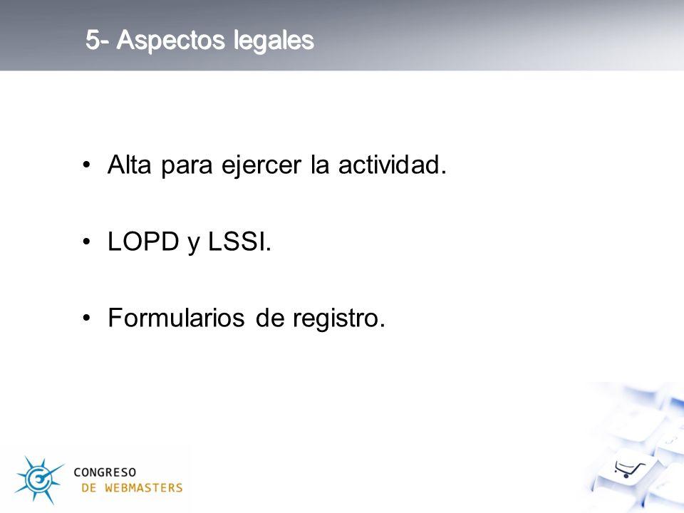 5- Aspectos legales Alta para ejercer la actividad. LOPD y LSSI. Formularios de registro.