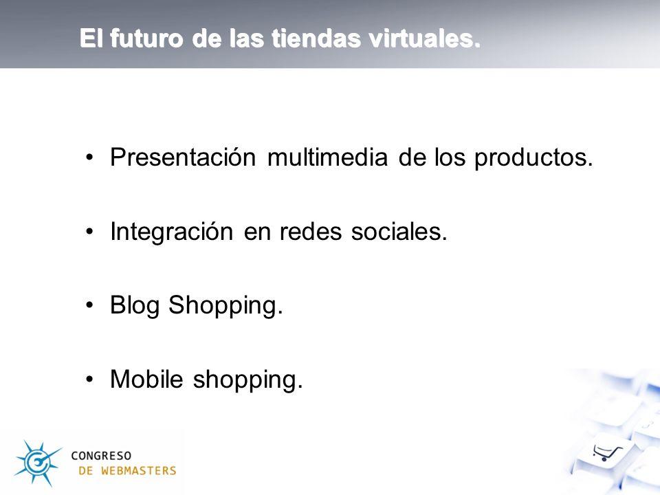El futuro de las tiendas virtuales. Presentación multimedia de los productos.