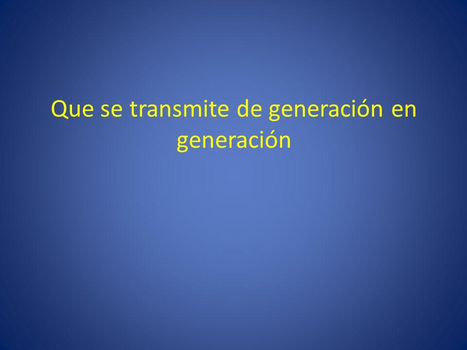 Que se transmite de generación en generación